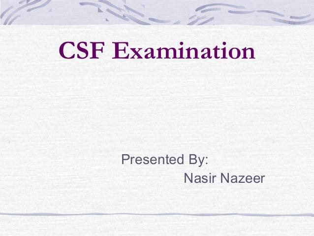 CSF Examination  Presented By: Nasir Nazeer