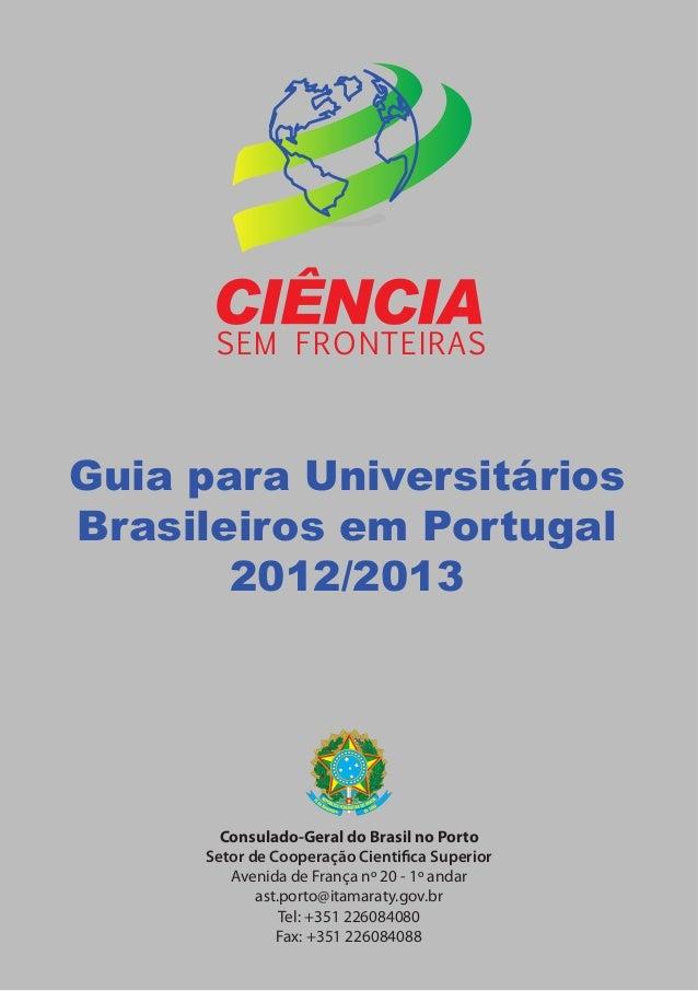 SEM FRONTEIRAS Guia para Universitários Brasileiros em Portugal 2012/2013 Consulado-Geral do Brasil no Porto Setor de Coop...