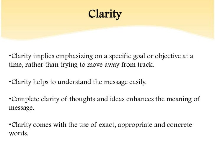 "the importance of clarity Years ago i had a colleague who, after an explanation of a concept or a plan would invariably ask ""what do you mean by that"" always asking for clarification and."
