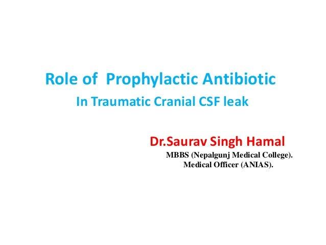 Dr.Saurav Singh HamalMBBS (Nepalgunj Medical College).Medical Officer (ANIAS).Role of Prophylactic AntibioticIn Traumatic ...