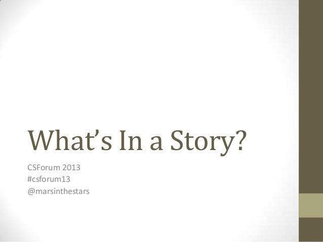 What's In a Story? CSForum 2013 #csforum13 @marsinthestars