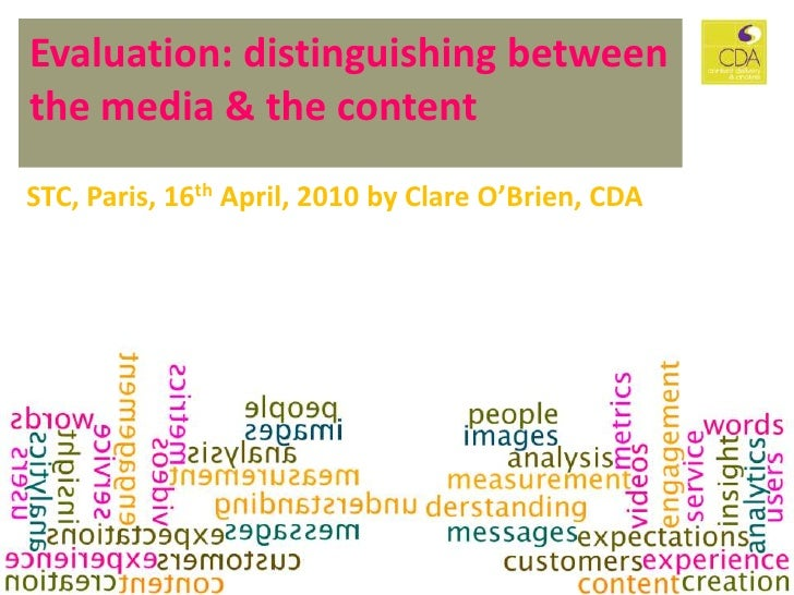Evaluation: distinguishing between the media & the content<br />CS Forum 2010, Paris, 16th April, 2010 by Clare O'Brien<br />