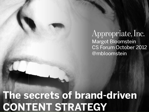 @mbloomstein 1 © 2012© 2011 The secrets of brand-driven CONTENT STRATEGY Margot Bloomstein CS Forum October 2012 @mbloomst...