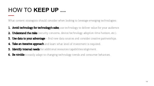 HOW TO KEEP UP … What content strategists should consider when looking to leverage emerging technologies: 1. Avoid techno...
