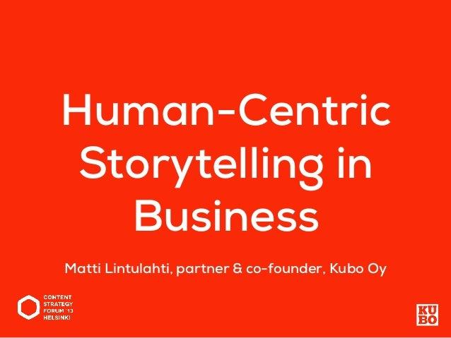 Human-Centric Storytelling in Business Matti Lintulahti, partner & co-founder, Kubo Oy