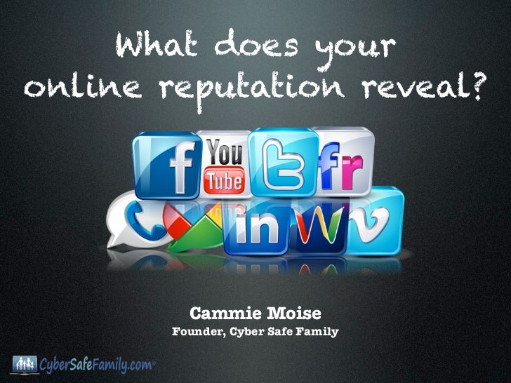 What does youronline reputation reveal?          Cammie Moise        Founder, Cyber Safe Family