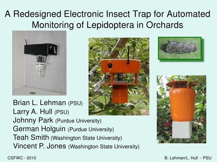A Redesigned Electronic Insect Trap for Automated Monitoring of Lepidoptera in Orchards <br />Brian L. Lehman (PSU)<br />L...