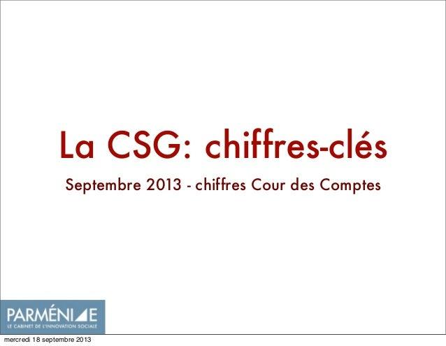 La CSG: chiffres-clés Septembre 2013 - chiffres Cour des Comptes mercredi 18 septembre 2013