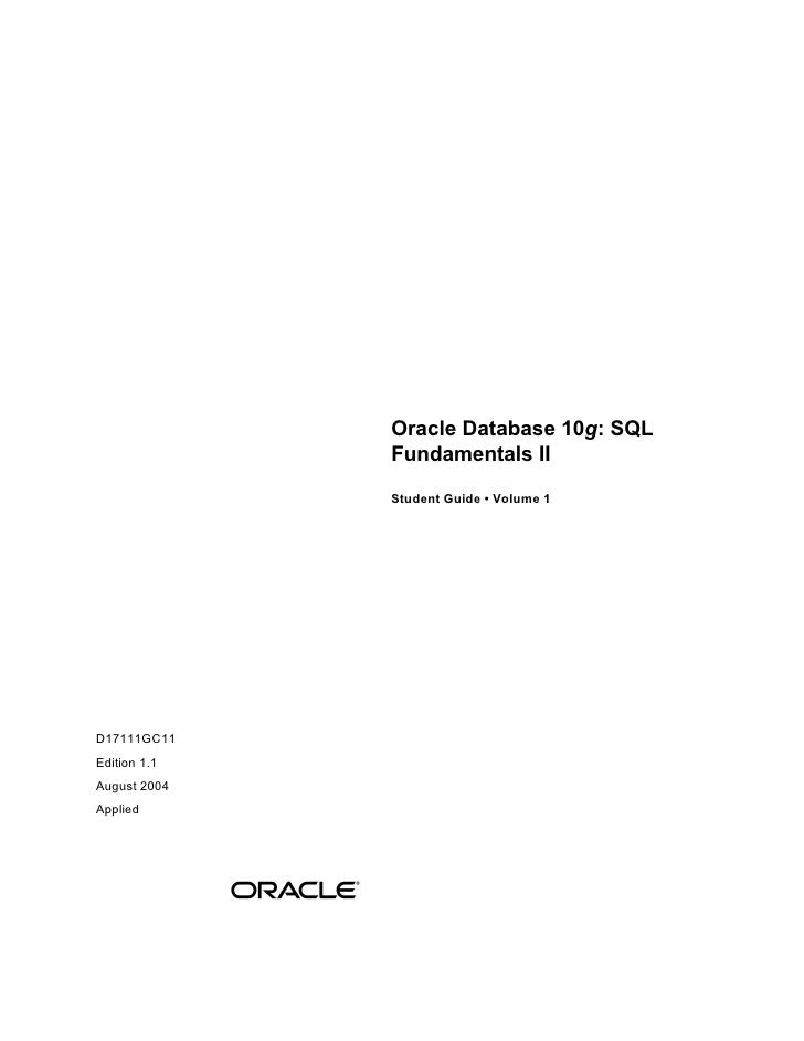 Oracle Database 10 g : SQL Fundamentals II Student Guide • Volume 1 D17111GC11 Edition 1.1 August 2004 Applied