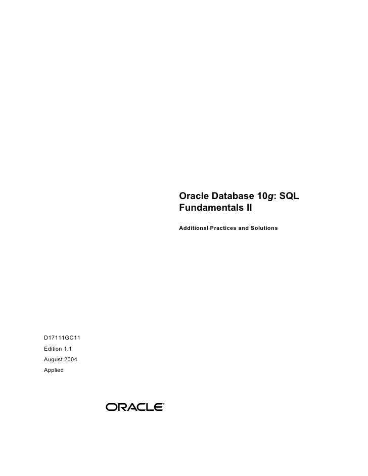 Oracle Database 10 g : SQL Fundamentals II Additional Practices and Solutions D17111GC11 Edition 1.1 August 2004 Applied