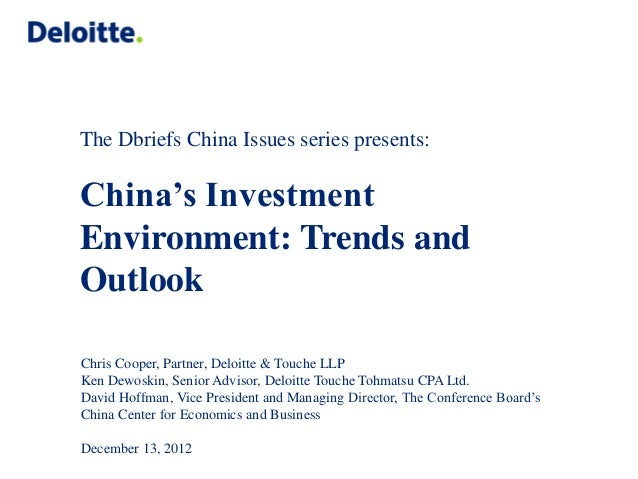 The Dbriefs China Issues series presents:China's InvestmentEnvironment: Trends andOutlookChris Cooper, Partner, Deloitte &...