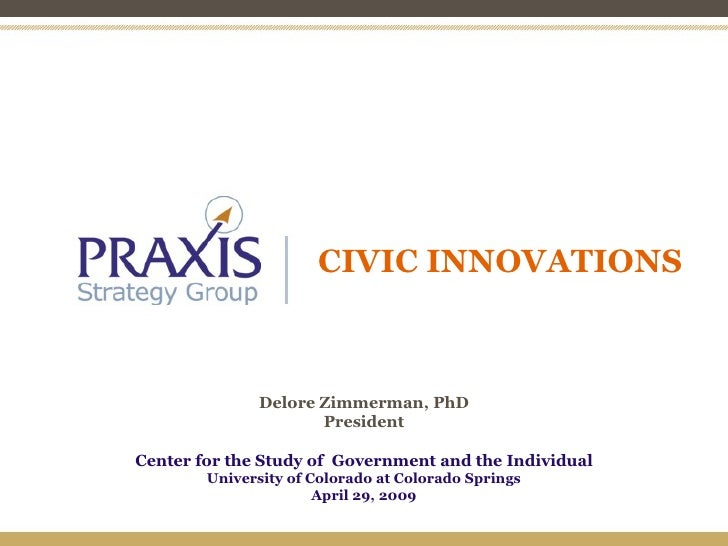 CIVIC INNOVATIONS Delore Zimmerman, PhD President Center for the Study of  Government and the Individual University of Col...