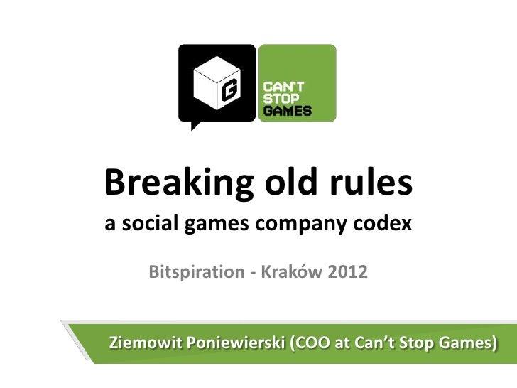 Breaking old rulesa social games company codex    Bitspiration - Kraków 2012Ziemowit Poniewierski (COO at Can't Stop Games)