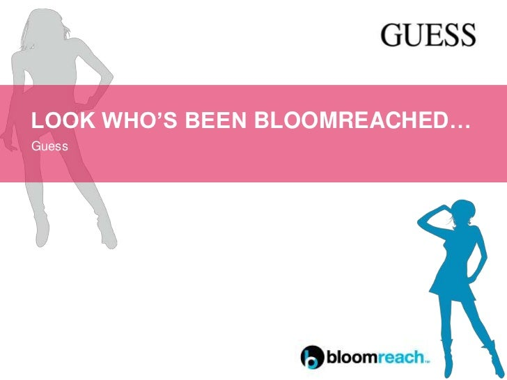 LOOK WHO'S BEEN BLOOMREACHED…Guess
