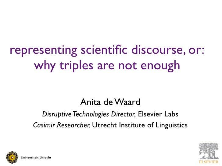 representing scientific discourse, or:     why triples are not enough                     Anita de Waard       Disruptive T...