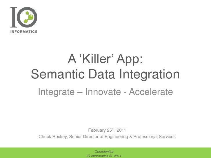 A 'Killer' App:Semantic Data Integration<br />Integrate – Innovate - Accelerate<br />February25th, 2011<br />Chuck Rockey,...