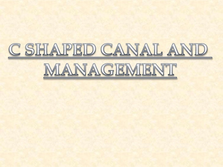 C SHAPED CANAL AND <br />MANAGEMENT<br />