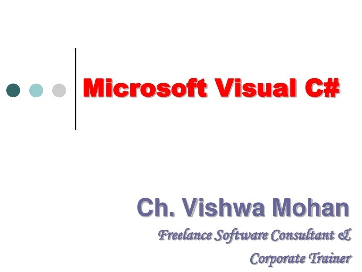 Microsoft Visual C#<br />Ch. Vishwa Mohan<br />Freelance Software Consultant &<br />Corporate Trainer<br />