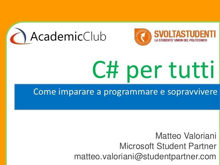 C# per tuttiCome imparare a programmare e sopravvivere                             Matteo Valoriani                    Mic...