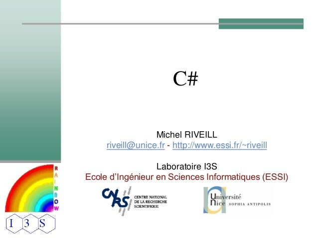 C# Michel RIVEILL riveill@unice.fr - http://www.essi.fr/~riveill Laboratoire I3S Ecole d'Ingénieur en Sciences Informatiqu...