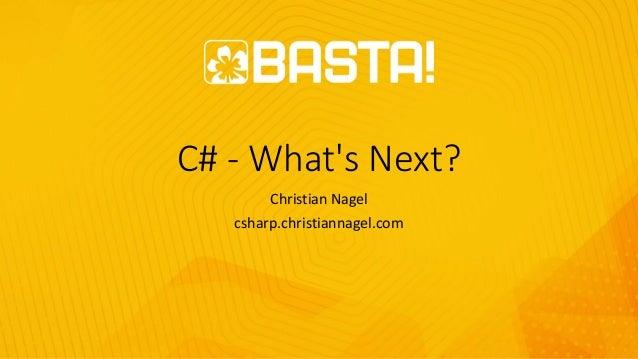 C# - What's Next? Christian Nagel csharp.christiannagel.com