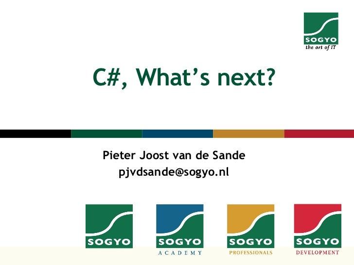 C#, What's next? Pieter Joost van de Sande [email_address]
