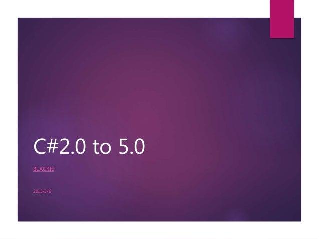 C#2.0 to 5.0 BLACKIE 2015/3/6