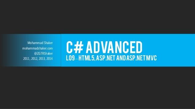 Mohammad Shaker  mohammadshaker.com  @ZGTRShaker  2011, 2012, 2013, 2014  C# Advanced  L09 –HTML5, ASP.NET and ASP.NET MVC