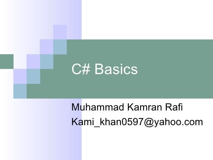 C# Basics Muhammad Kamran Rafi [email_address]