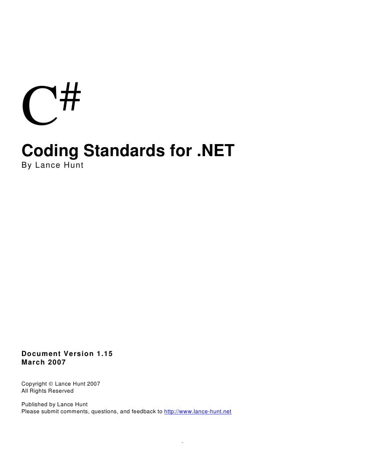 C # Coding Standards for .NET By Lance Hunt     Document Version 1.15 March 2007  Copyright © Lance Hunt 2007 All Rights R...