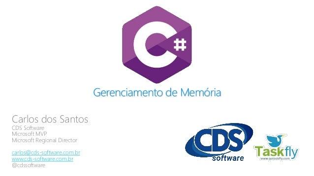 Gerenciamento de Memória Carlos dos Santos CDS Software Microsoft MVP Microsoft Regional Director carlos@cds-software.com....