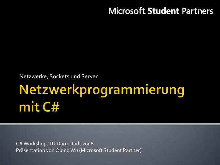 Netzwerke, Sockets und Server     C# Workshop, TU Darmstadt 2008, Präsentation von Qiong Wu (Microsoft Student Partner)