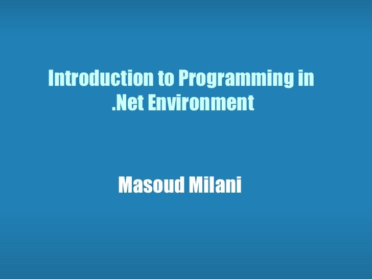 Introduction to Programming in  .Net Environment Masoud Milani