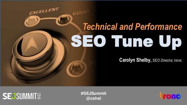 Technical and Performance SEO Tune Up Carolyn Shelby, SEO Director, tronc #SEJSummit @cshel