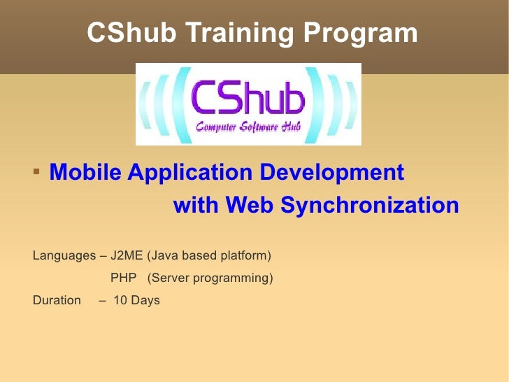 CShub Training Program <ul><li>Mobile Application Development </li></ul><ul><li>with Web Synchronization </li></ul><ul><li...