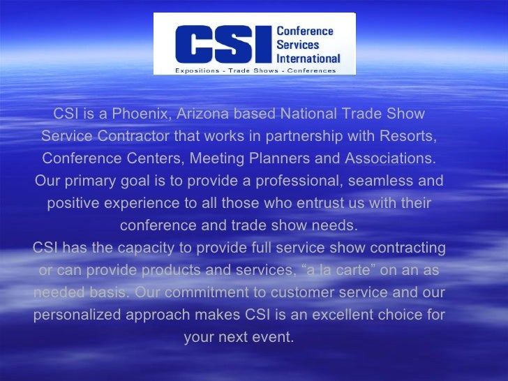 CSI is a Phoenix, Arizona based National Trade Show Service Contractor that works in partnership with Resorts, Conference ...