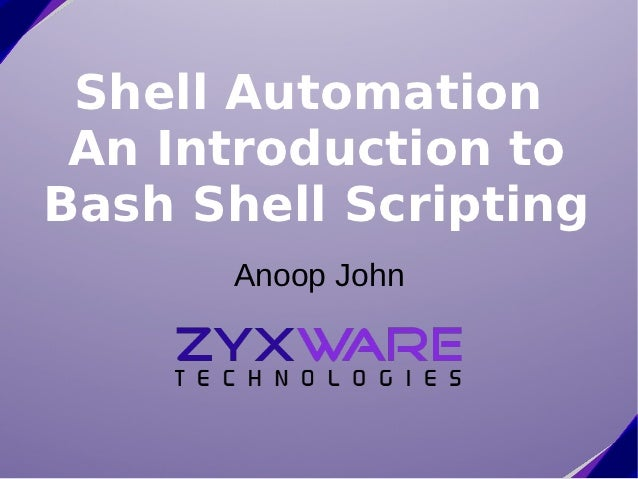 Shell Automation An Introduction toBash Shell Scripting      Anoop John
