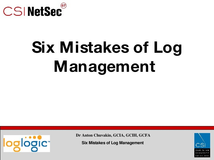 Six Mistakes of Log Management  Dr Anton Chuvakin, GCIA, GCIH, GCFA Six Mistakes of Log Management
