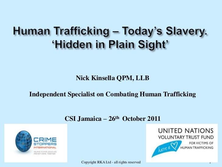 Nick Kinsella QPM, LLBIndependent Specialist on Combating Human Trafficking           CSI Jamaica – 26th October 2011     ...