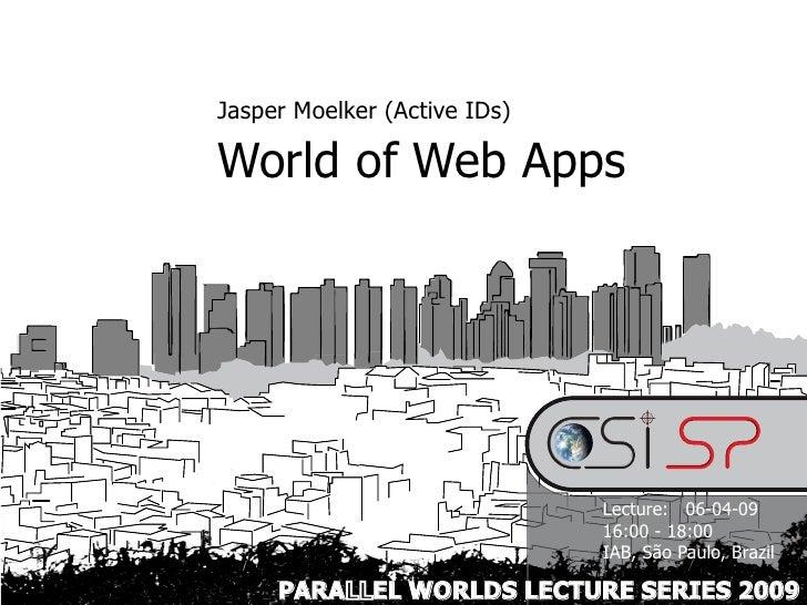 Jasper Moelker (Active IDs)  World of Web Apps                                   Lecture: 06-04-09                        ...