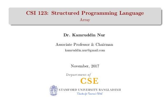 CSI 123: Structured Programming Language Array Dr. Kamruddin Nur Associate Professor & Chairman kamruddin.nur@gmail.com No...