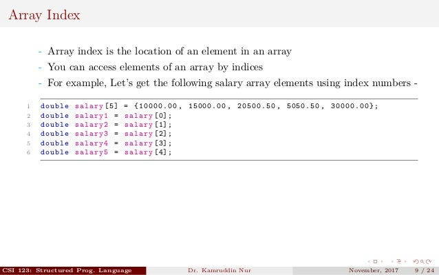Array Index - Array index is the location of an element in an array - You can access elements of an array by indices - For...