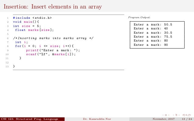 Insertion: Insert elements in an array 1 #include <stdio.h> 2 void main (){ 3 int size = 5; 4 float marks[size ]; 5 6 /* I...