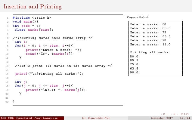 Insertion and Printing 1 #include <stdio.h> 2 void main (){ 3 int size = 5; 4 float marks[size ]; 5 6 /* Inserting marks i...