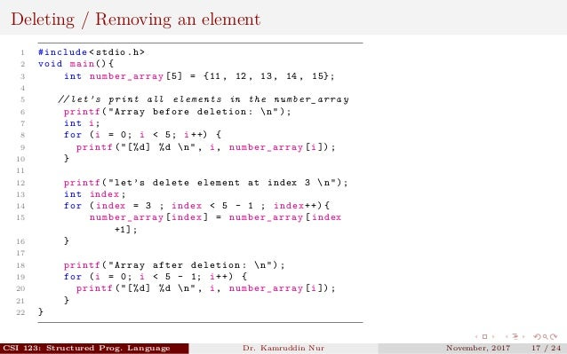 Deleting / Removing an element 1 #include <stdio.h> 2 void main (){ 3 int number_array [5] = {11, 12, 13, 14, 15}; 4 5 // ...