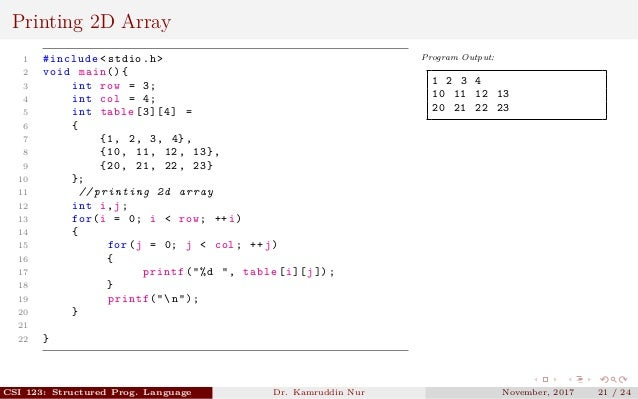 Printing 2D Array 1 #include <stdio.h> 2 void main (){ 3 int row = 3; 4 int col = 4; 5 int table [3][4] = 6 { 7 {1, 2, 3, ...