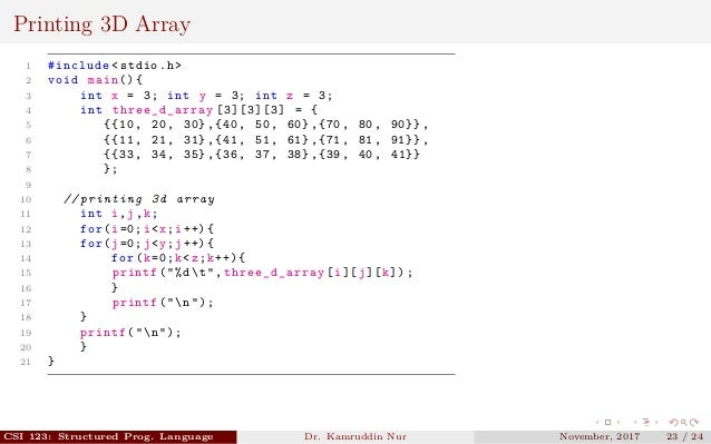 Printing 3D Array 1 #include <stdio.h> 2 void main (){ 3 int x = 3; int y = 3; int z = 3; 4 int three_d_array [3][3][3] = ...