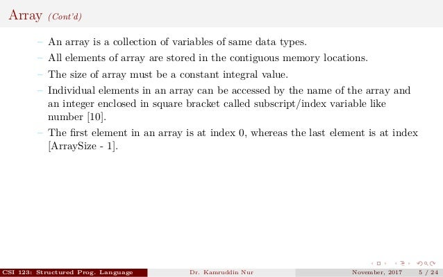 Array (Cont'd) – An array is a collection of variables of same data types. – All elements of array are stored in the conti...