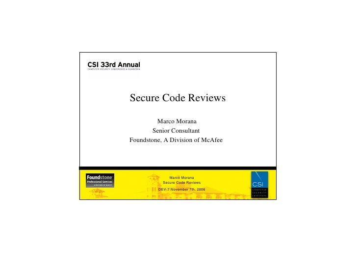 Secure Code Reviews                                  Marco Morana                                Senior Consultant        ...