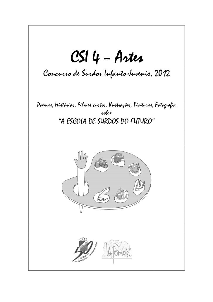 CSI 4 – Artes  Concurso de Surdos Infanto Juvenis, 2012                     Infanto-Juvenis,Poemas, Histórias, Filmes curt...